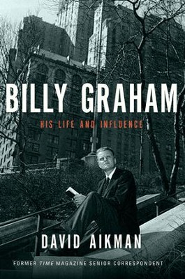 Billy Graham: His Life and Influence - eBook  -     By: David Aikman