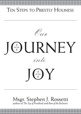 Our Journey into Joy: Ten Steps to Priestly Holiness - eBook  -     By: Monsignor Stephen J. Rossetti