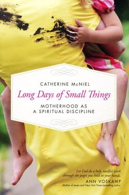 Long Days of Small Things: Motherhood As a Spiritual Discipline  -     By: Catherine McNiel