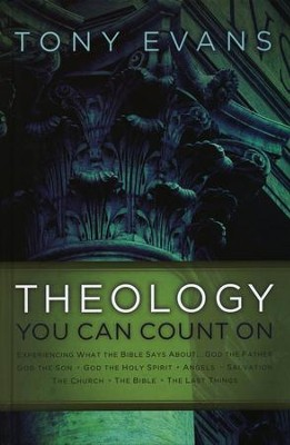 Theology You Can Count On: Experiencing What the Bible Says About God the Father, God the Son, God the Holy Spirit, Angels, Salvation…  -     By: Tony Evans