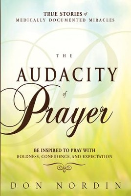 The Audacity of Prayer: When Ordinary People Receive Healing Answers from God - eBook  -     By: Don Nordin