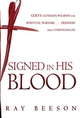 Signed in Blood: God's Ultimate Weapon for Spiritual Warfare - eBook  -     By: Ray Beeson