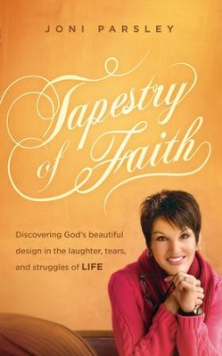 Tapestry of Faith: Discovering God's Beautiful Design in the Laughter, Tears, and Struggles of Life - eBook  -     By: Joni Parsley