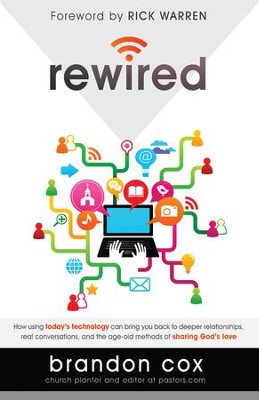 Rewired: How Using Today's Technology Can Bring You Back to Deeper Relationships, Real Conversations, and Powerful Ways to Share God's Love - eBook  -     By: Brandon Cox