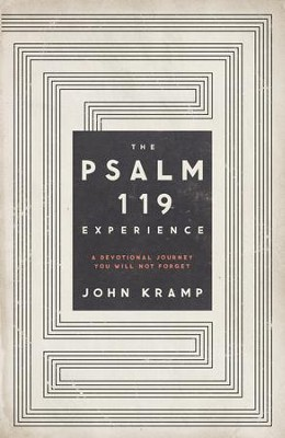 The Psalm 119 Experience: A Devotional Journey You Will Not Forget  -     By: John Kramp