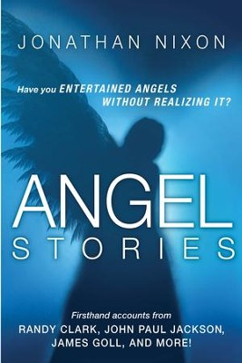 Angel Stories: Firsthand Accounts from Randy Clark, John Paul Jackson, James Goll, and more! - eBook  -     By: Jonathan Nixon
