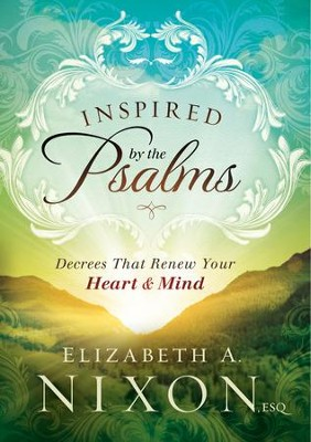 Inspired by the Psalms: Decrees that Renew Your Heart and Mind - eBook  -     By: Elizabeth A. Nixon