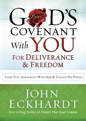 God's Covenant With You for Deliverance and Freedom: Come Into Agreement With Him and Unlock His Power - eBook  -     By: John Eckhardt
