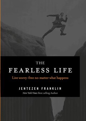 The Fearless Life: Live Worry-Free No Matter What Happens - eBook  -     By: Franklin Jentezen