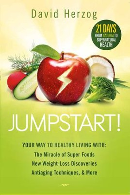 Jumpstart!: Your Way to Healthy Living With the Miracle of Superfoods, New Weight-Loss Discoveries, Antiaging Techniques & More - eBook  -     By: David Herzog