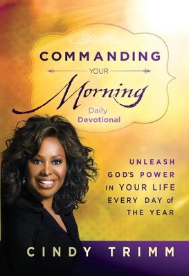 Commanding Your Morning Daily Devotional: Unleash God's Power in Your Life-Every Day of the Year - eBook  -     By: Cindy Trimm