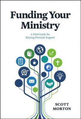 Funding Your Ministry: A Field Guide for Raising Personal Support Revised 3rd Edition  -     By: Scott Morton