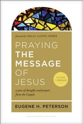Praying the Message of Jesus: A Year of Thoughts and Prayers from the Gospels  -     By: Eugene H. Peterson, Sally Lloyd-Jones