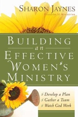 Building an Effective Women's Ministry: *Develop a Plan *Gather a Team * Watch God Work - eBook  -     By: Sharon Jaynes
