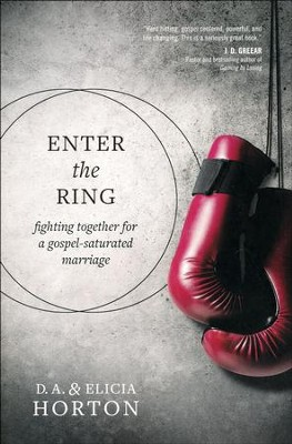 Enter the Ring: Fighting Together for a Gospel-Saturated Marriage  -     By: D.A. Horton, Elicia Horton