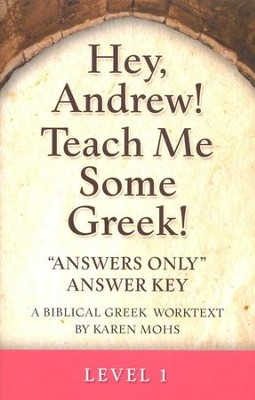 Hey, Andrew! Teach Me Some Greek! Level One Answers Only Answer Key  -