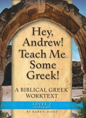 Hey, Andrew! Teach Me Some Greek! Level 2 Full Text Answer Key  -