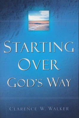 Starting Over God's Way   -     By: Clarence W. Walker