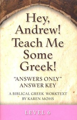 Hey, Andrew! Teach Me Some Greek! Level 6 Answers Only Answer Key  -