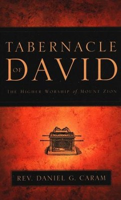 Tabernacle of David: The Higher Worship of Mount Zion   -     By: Daniel G. Caram