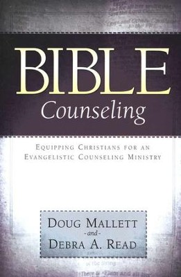 Bible Counseling: Equipping Christians for an Evangelistic Counseling Ministry  -     By: Doug Mallett, Debra A. Read