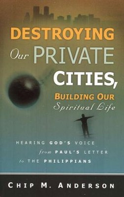 Destroying Our Private Cities, Building Our Spiritual  Life   -     By: Chip M. Anderson