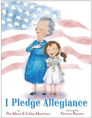 I Pledge Allegiance - eBook  -     By: Pat Mora, Libby Martinez     Illustrated By: Patrice Barton