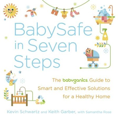 BabySafe in Seven Steps: The BabyGanics Guide to Smart, Effective, and Natural Solutions for a Healthy Home - eBook  -     By: Kevin Schwartz, Keith Garber, Samantha Rose