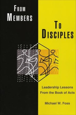 From Members to Disciples: Leadership Lessons from the Book of Acts  -     By: Michael W. Foss