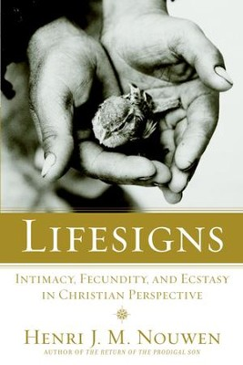 Lifesigns: Intimacy, Fecundity, and Ecstasy in Christian Perspective - eBook  -     By: Henri J.M. Nouwen