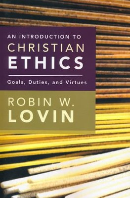 An Introduction to Christian Ethics: Goals, Duties, and Virtues  -     By: Robin W. Lovin