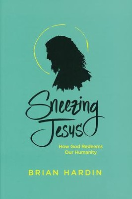 Sneezing Jesus: How God Redeems Our Humanity        -     By: Brian Hardin