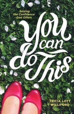 You Can Do This: Seizing the Confidence God Offers  -     By: Tricia Lott Williford