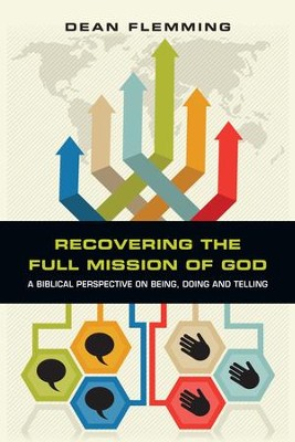 Recovering the Full Mission of God: A Biblical Perspective on Being, Doing and Telling - eBook  -     By: Dean Flemming