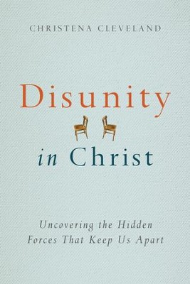 Disunity in Christ: Uncovering the Hidden Forces that Keep Us Apart - eBook  -     By: Christena Cleveland