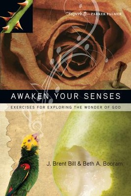 Awaken Your Senses: Exercises for Exploring the Wonder of God - eBook  -     By: J. Brent, Bill Booram, Beth A. Booram