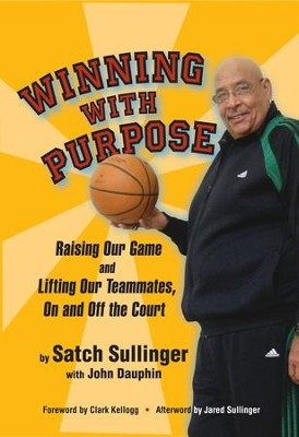 Winning With Purpose, Raising Our Game and Lifting Our Teammates, On and Off the Court - eBook  -     By: Satch Sullinger, John Dauphin