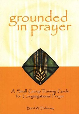 Grounded in Prayer - participant guide  -     By: Brent Dahlseng