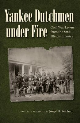 Yankee Dutchmen under Fire: Civil War Letters from the 82nd Illinois Infantry - eBook  -     By: Joseph R. Reinhart