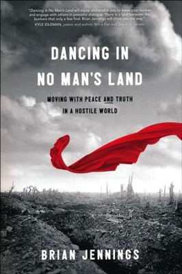 Dancing in No Man's Land: Moving with Peace and Truth in a Hostile World  -     By: Brian Jennings