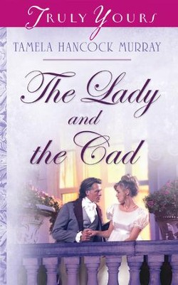 The Lady And The Cad - eBook  -     By: Tamela Hancock Murray