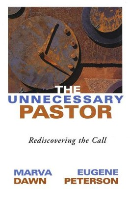 The Unnecessary Pastor: Rediscovering the Call  -     Edited By: Peter Santucci     By: Marva J. Dawn, Eugene H. Peterson