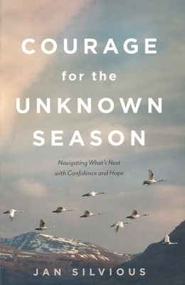 Courage for the Unknown Season: Navigating What's Next with Confidence and Hope  -     By: Jan Silvious