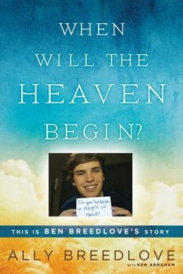 When Will the Heaven Begin?: This Is Ben Breedlove's Story - eBook  -     By: Ally Breedlove, Ken Abraham
