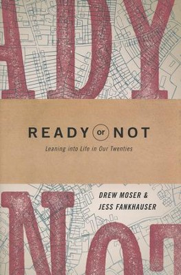 Ready or Not: Leaning into Life in Our Twenties  -     By: Drew Moser, Jess Fankhauser