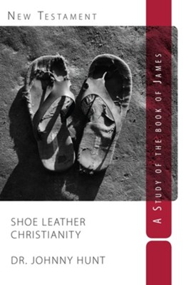 Shoe Leather Christianity: A Study of the Book of James   -     By: Johnny Hunt