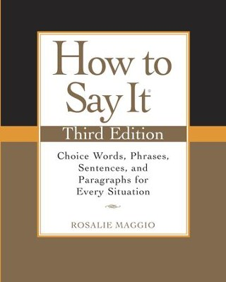 How to Say It, Third Edition: Choice Words, Phrases, Sentences, and Paragraphs for Every Situation - eBook  -     By: Rosalie Maggio