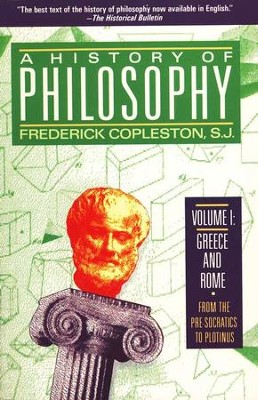 A History of Philosophy, Volume I: Greece and Rome-From the  Pre-Socratics to Plotinus  -     By: Frederick Copleston