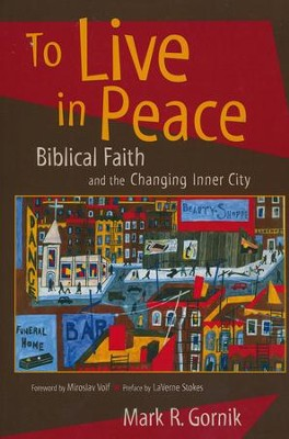 To Live in Peace: Biblical Faith and the Changing Inner City  -     By: Mark R. Gornik