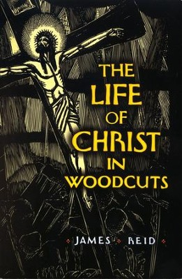 The Life of Christ in Woodcuts  -     By: James Reid